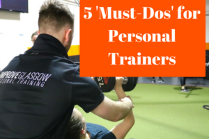 The 5 'Must Dos' For Any Personal Trainer