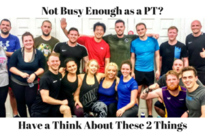 2 Things Personal Trainers Need To Consider When Not Busy Enough (or Attracting The Wrong People)